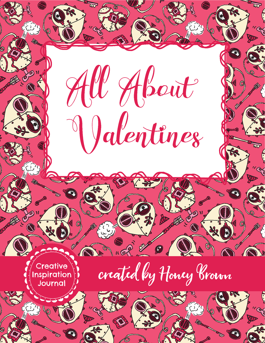 All About Valentines - Creative Inspiration Journal