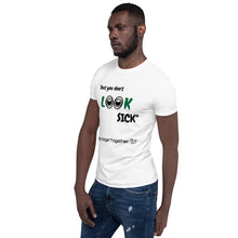 Load image into Gallery viewer, You Don't Look Sick Mens T-Shirt