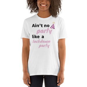 Ain't No Party Like a Lockdown Party Womens T-Shirt