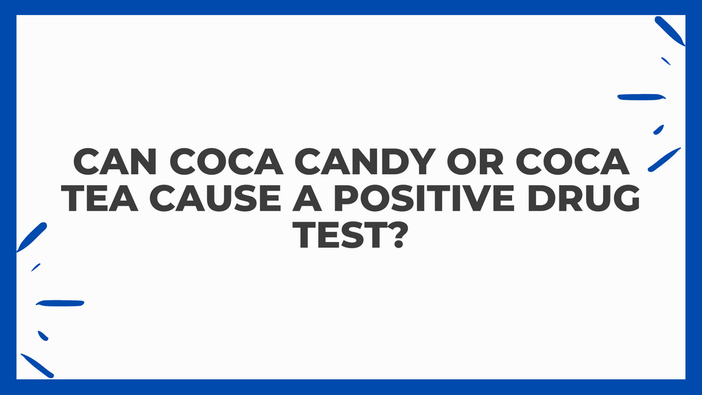 Can Coca Candy or Coca Tea cause a Positive Drug Test?