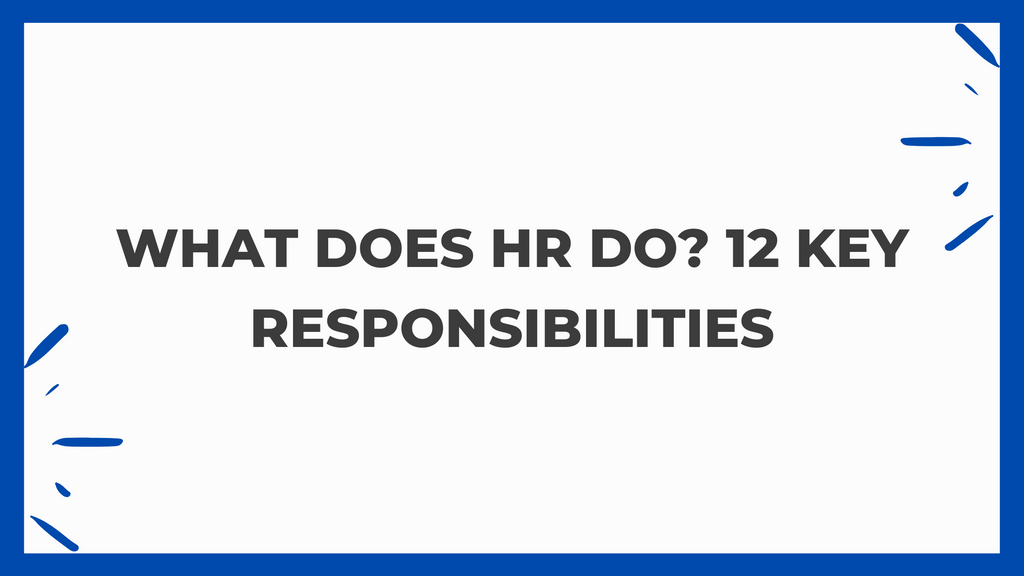 What Does a HR Do? 12 Key Responsibilities