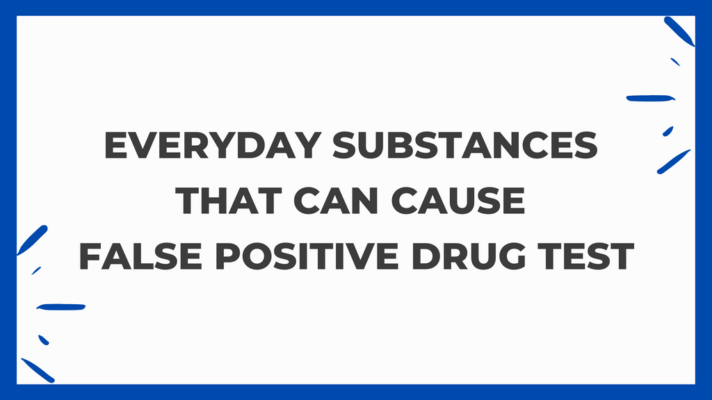 Everyday Substances That Can Cause A False Positive Drug Test