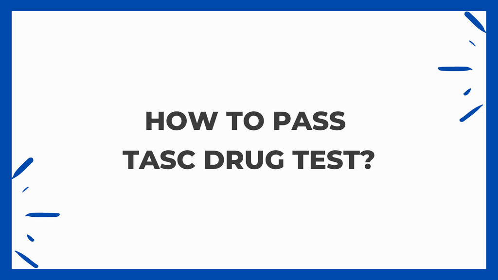 How To Pass TASC Drug Test?