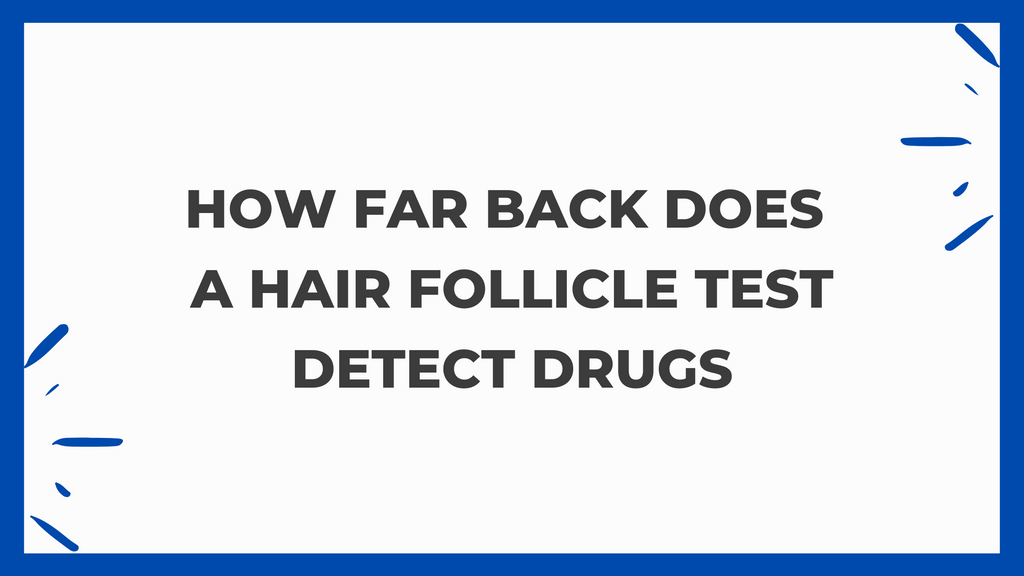 How Far Back Does A Hair Follicle Test Detect Drugs?