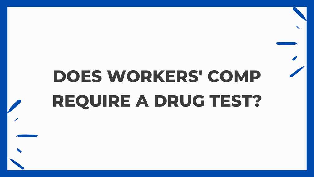 Does Workers' Comp Require A Drug Test?