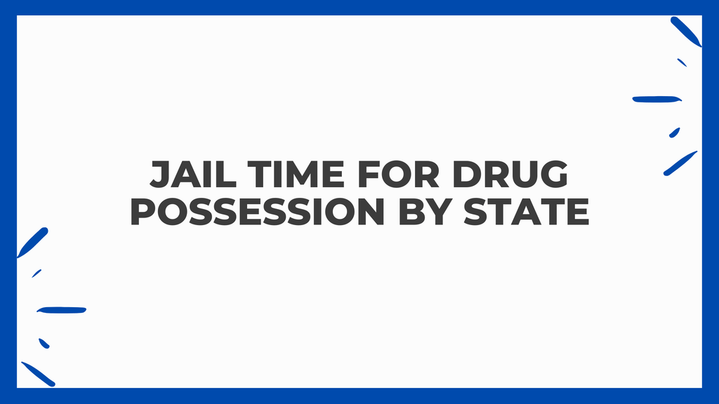 Jail Time for Drug Possession by State