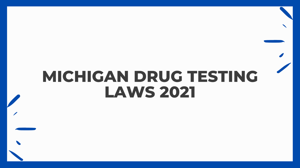 Michigan Drug Testing Laws 2021