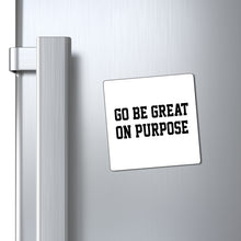 "Load image into Gallery viewer, ""Go Be Great On Purpose"" Magnets"