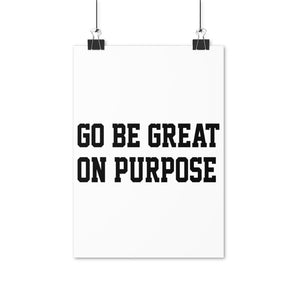 """Go Be Great On Purpose"" Posters (EU)"