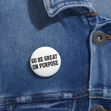 "Load image into Gallery viewer, ""Go Be Great On Purpose"" Custom Pin Buttons"