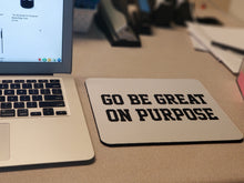 "Load image into Gallery viewer, ""Go Be Great On Purpose"" Mousepad"