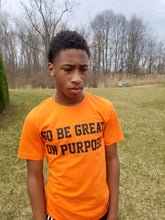 "Load image into Gallery viewer, ""Go Be Great On Purpose"" T-shirt Orange with Black logo"