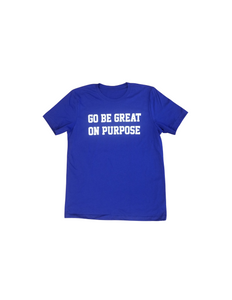 """Go Be Great On Purpose"" Blue Tshirt with white logo"