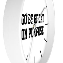 "Load image into Gallery viewer, ""Go Be Great On Purpose"" Wall clock"