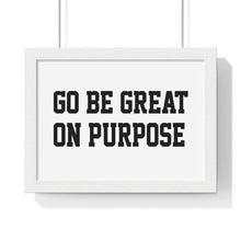 "Load image into Gallery viewer, Premium Framed ""Go Be Great On Purpose"" Horizontal Poster"