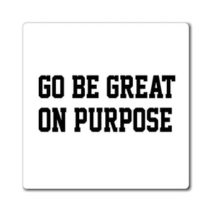 """Go Be Great On Purpose"" Magnets"