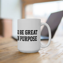 "Load image into Gallery viewer, ""Go Be Great On Purpose"" White Ceramic Mug 15oz"