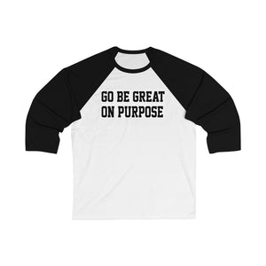"Unisex 3/4 Sleeve ""Go Be Great On Purpose"" Baseball Tee"