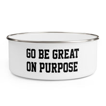 "Load image into Gallery viewer, ""Go Be Great On Purpose"" Enamel Bowl"