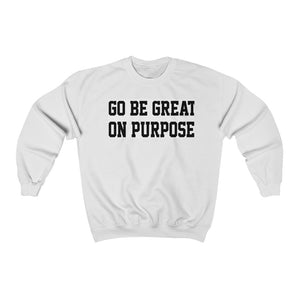 "Unisex Heavy Blend ""Go Be Great On Purpose""™ Crewneck Sweatshirt"