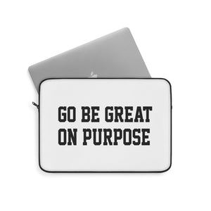 "The ""Go Be Great On Purpose"" Laptop Sleeve"