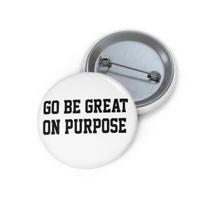 """Go Be Great On Purpose"" Custom Pin Buttons"