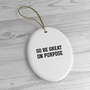 """Go Be Great On Purpose"" Classic Ceramic Ornaments White"