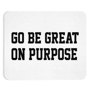 """Go Be Great On Purpose"" Mousepad"