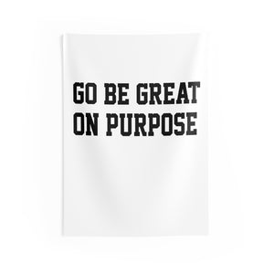 """Go Be Great On Purpose"" Indoor Wall Tapestries"