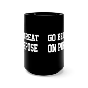 """Go Be Great On Purpose"" Black Mug 15oz"