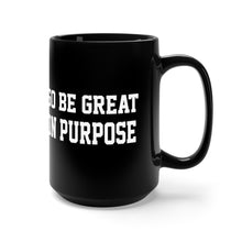 "Load image into Gallery viewer, ""Go Be Great On Purpose"" Black Mug 15oz"
