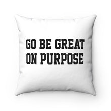 "Load image into Gallery viewer, ""Go Be Great On Purpose"" Classic Spun Polyester Square Pillow White"