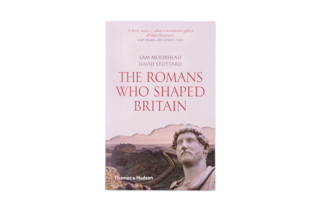 The Romans Who Shaped Britain by Sam Moorhead & David Stuttard