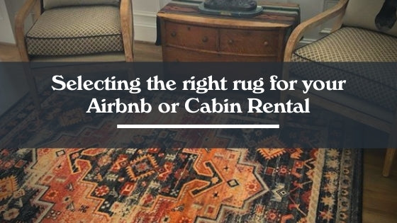 Selecting the Right Rug for your Cabin or Airbnb Rental