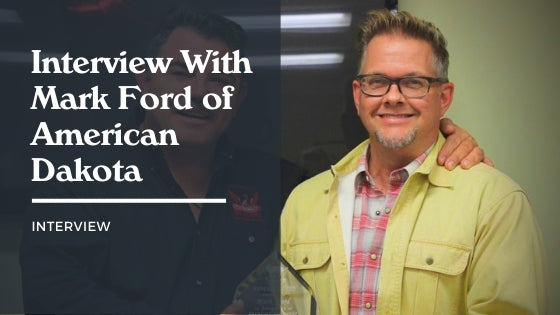 An Interview with Mark Ford of American Dakota