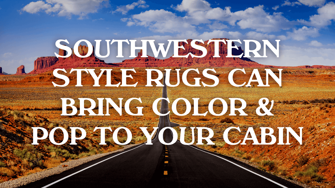 Southwestern Style Rugs Can Bring Color & Pop To Your Cabin