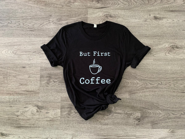 But First Coffee - Tee
