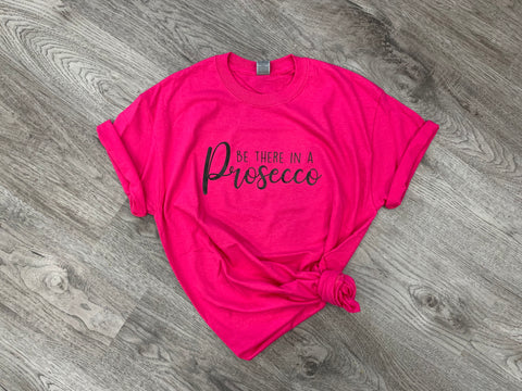 I'll Be There In A Prosecco - Tee