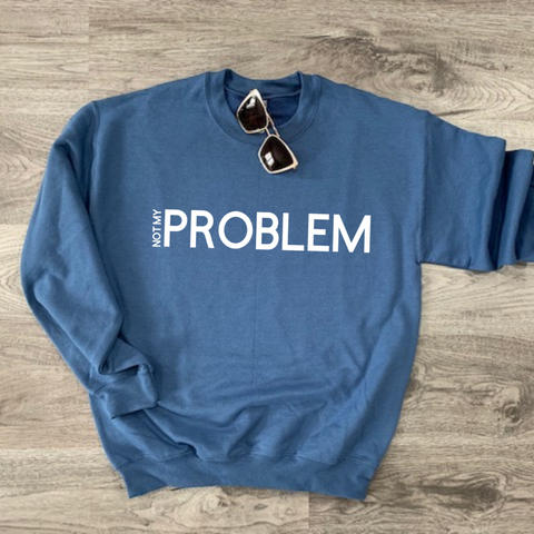 Not My Problem - Sweater