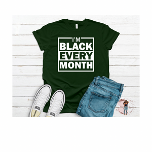"""I'm Black Every Month"" Tee"