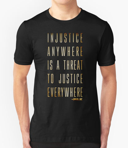 In Justice Anywhere Is A Threat To Justice Everywhere T-shirt