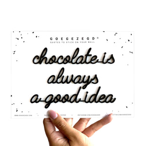 Goegezegd quote - Chocolate is always a good idea