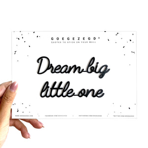 Goegezegd quote - Dream big little one
