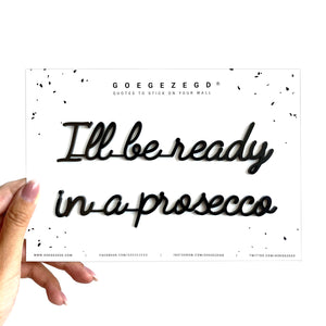 Goegezegd quote - I'll be ready in a prosecco