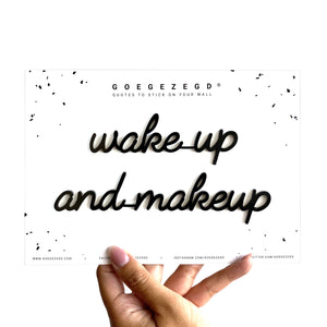 Goegezegd quote - Wake up and make up