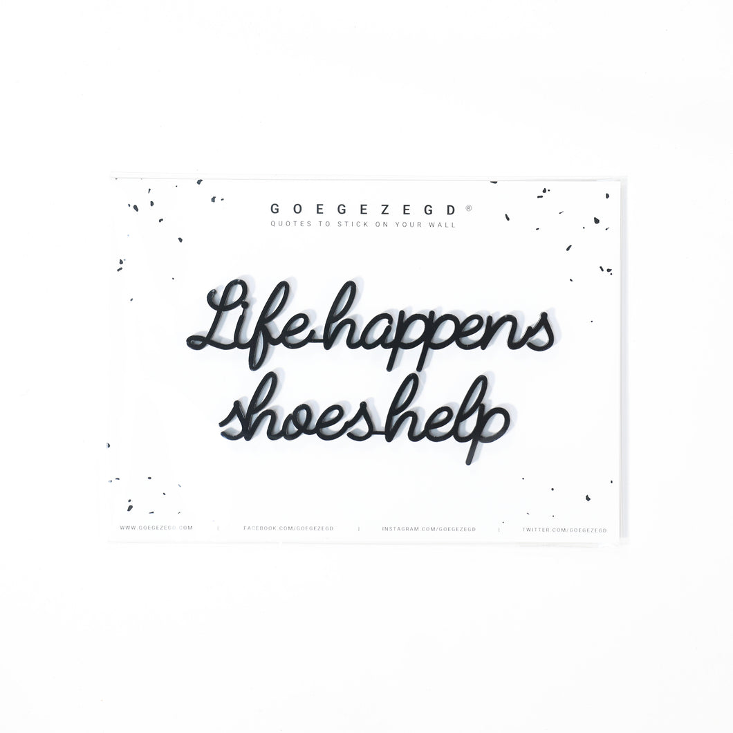 Goegezegd quote - Life happens shoes help