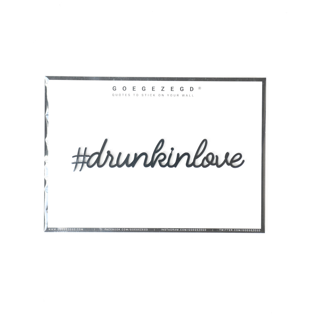 Goegezegd quote - Drunk in love