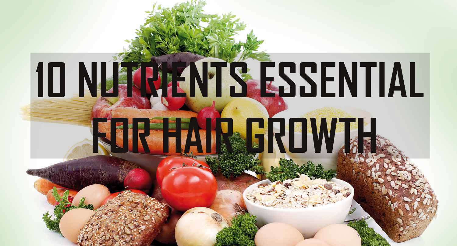 10 NUTRIENTS ESSENTIAL FOR HAIR GROWTH