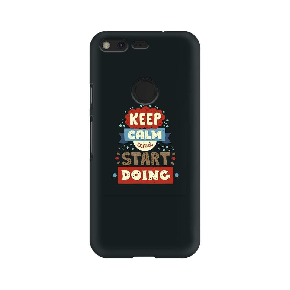 Keep Calm and Start Doing Pixel Case