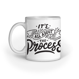 It's all about the process - Ceramic Mug